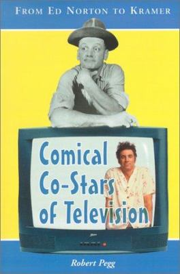 Comical Co-Stars of Television: From Ed Norton to Kramer 9780786413416