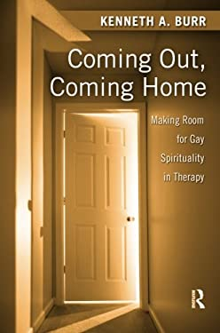 Coming Out, Coming Home: Making Room for Gay Spirituality in Therapy 9780789038432