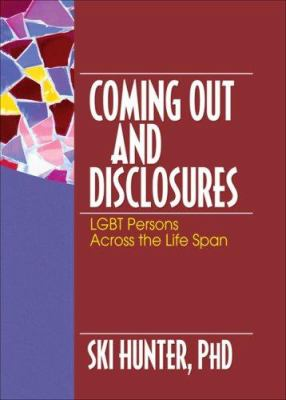 Coming Out and Disclosures: LGBT Persons Across the Life Span 9780789026897