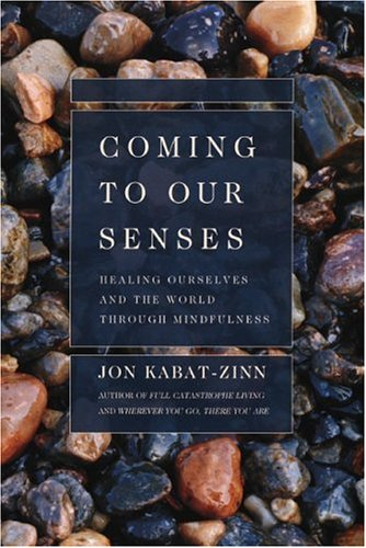 Coming to Our Senses: Healing Ourselves and the World Through Mindfulness 9780786886548