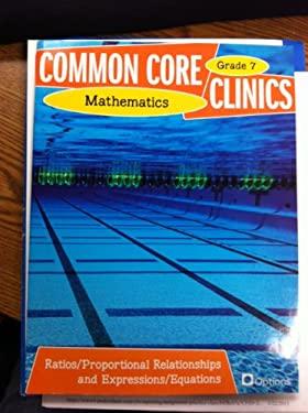 Common Core Clinics Mathematics Grade 7 - Ratios/Proportional Relationships and Expressions/Equations