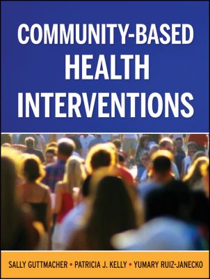 Community-Based Health Interventions: Principles and Applications 9780787983116