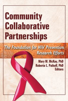 Community Collaborative Partnerships: The Foundation for HIV Prevention Research Efforts 9780789032539
