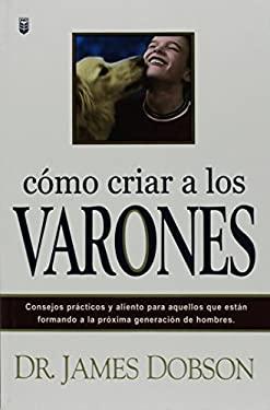 Cmo Criar a Los Varones 9780789910004