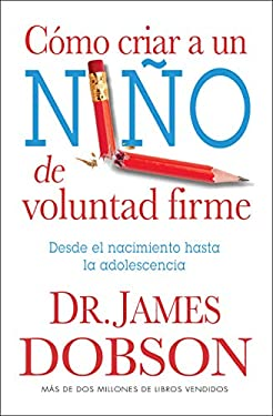 Como Criar A un Nino de Voluntad Firme = The New Strong-Willed Child 9780789917089