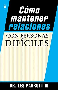Cmo Mantener Relaciones Con Personas Dificiles = How to Handle Imposible People 9780789906564