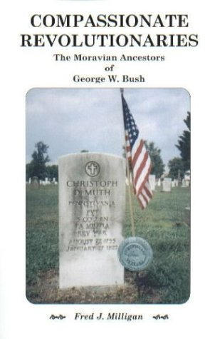 Compassionate Revolutionaries- The Moravian Ancestors of George W. Bush Fred J. Milligan