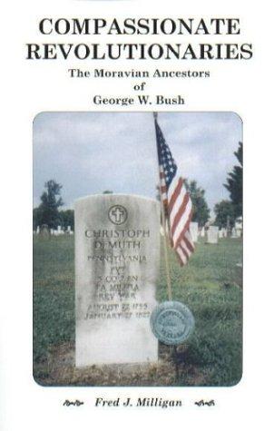 Compassionate Revolutionaries- The Moravian Ancestors of George W. Bush Fred J. Milligan