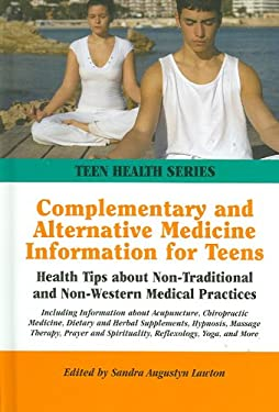 Complementary and Alternative Medicine Information for Teens: Health Tips about Non-Traditional and Non-Western Medical Practices Including Informatio 9780780809666