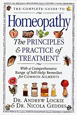 The Complete Guide to Homeopathy: The Principles and Practice Oftreatment 9780789401489
