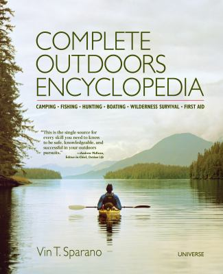 Complete Outdoors Encyclopedia: Camping, Fishing, Hunting, Boating, Wilderness Survival, First Aid 9780789327055