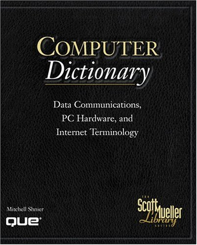 Computer Dictionary: Data Communications, PC Hardware, and Internet Technology 9780789716705