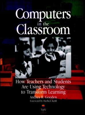 Computers in the Classroom: How Teachers and Students Are Using Technology to Transform Learning 9780787902629
