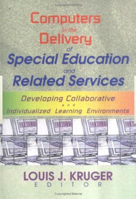 Computers in the Delivery of Special Education and Related Services: Developing Collaborative and Individualized Learning Environments 9780789011824