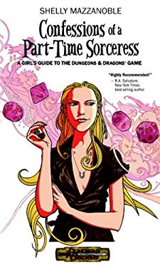Confessions of a Part-Time Sorceress: A Girl's Guide to the Dungeons & Dragons Game 9780786947263
