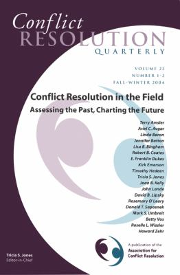 Conflict Resolution in the Field: Assessing the Past, Charting the Future, Conflict Resolution Quarterly 9780787977832