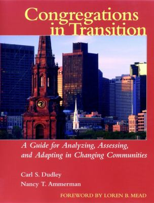 Congregations in Transition: A Guide for Analyzing, Assessing, and Adapting in Changing Communities 9780787954222