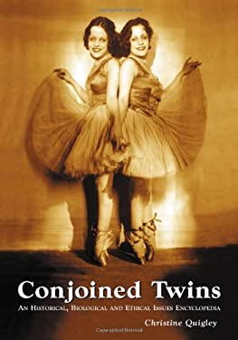 Conjoined Twins: An Historical, Biological and Ethical Issues Encyclopedia 9780786428526