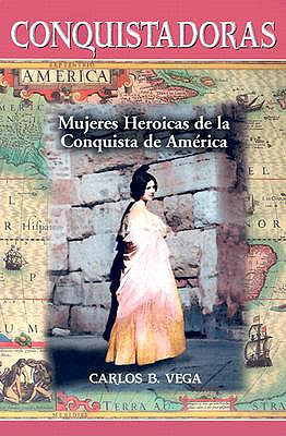 Conquistadoras: Mujeres Heroicas de la Conquista de Amirica 9780786416011