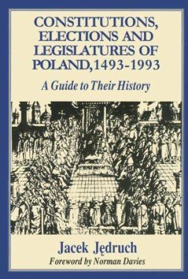 Constitutions, Elections and Legislatures of Poland, 1493-1993: A Guide to Their History 9780781806374