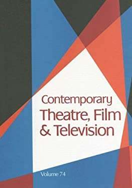 Contemporary Theatre, Film and Television, Volume 74: A Biographical Guide Featuring Performers, Directors, Writers, Producers, Designers, Managers, C