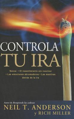 Controla Tu IRA: Vence: El Recentimiento Sin Resolver.las Emociones Abrumadoras .las Mentiras Detras de la IRA = Getting Anger Under Control 9780789917041
