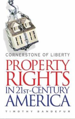 Cornerstone of Liberty: Property Rights in 21st Century America 9780786148783