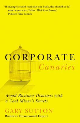 Corporate Canaries: Avoid Business Disasters with a Coal Miner's Secrets 9780785288497