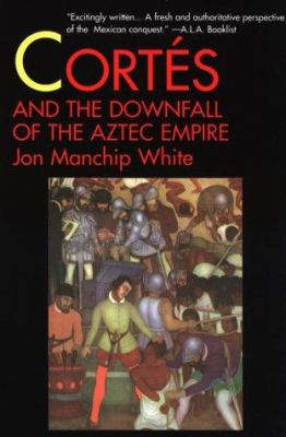 Cortes and the Downfall of the Aztec Empire