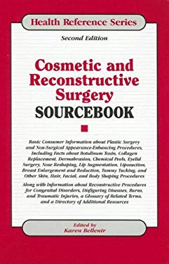 Cosmetic and Reconstructive Surgery Sourcebook: Basic Consumer Information about Plastic Surgery and Non-Surgical Appearance-Enhancing Procedures, Inc 9780780809512