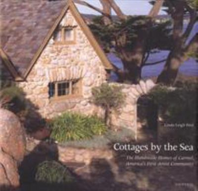 Cottages by the Sea: The Handmade Homes of Carmel, America's First Artist Community 9780789304957