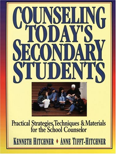 Counseling Today's Secondary Students: Practical Strategies, Techniques & Materials for the School Counselor 9780787966980