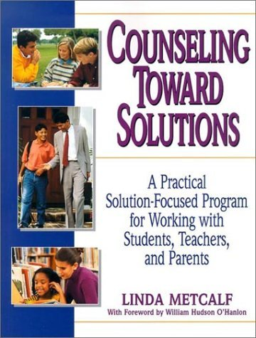 Counseling Toward Solutions: A Practical Solution-Focused Program for Working with Students, Teachers, and Parents 9780787966294