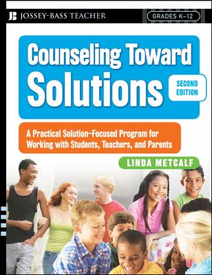 Counseling Toward Solutions: A Practical Solution-Focused Program for Working with Students, Teachers, and Parents 9780787998066