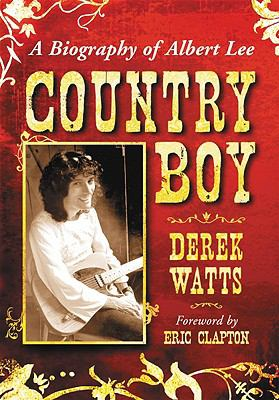 Country Boy: A Biography of Albert Lee 9780786436583