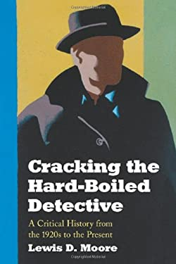 Cracking the Hard-Boiled Detective: A Critical History from the 1920s to the Present 9780786425815