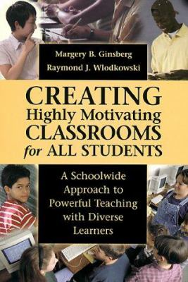 Creating Highly Motivating Classrooms for All Students: A Schoolwide Approach to Powerful Teaching with Diverse Learners 9780787943301