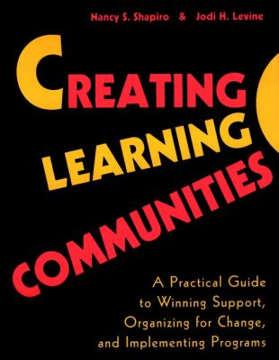 Creating Learning Communities: A Practical Guide to Winning Support, Organizing for Change, and Implementing Programs 9780787944629