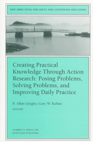Creating Practical Knowledge Through Action Research: New Directions for Adult and Continuing Education #73 9780787998165