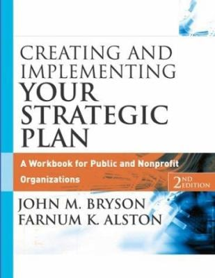Creating and Implementing Your Strategic Plan: A Workbook for Public and Nonprofit Organizations 9780787967543