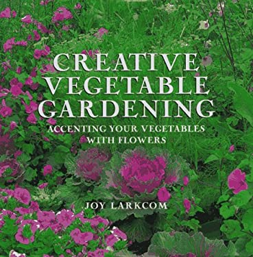Creative Vegetable Gardening: Accenting Your Vegetables with Flowers 9780789203526