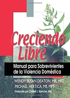 Creciendo Libre: Manual Para Sobrevivientes de La Violencia Domestica 9780789018991