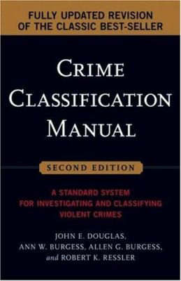 Crime Classification Manual: A Standard System for Investigating and Classifying Violent Crimes 9780787985011