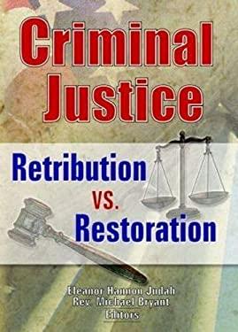 Criminal Justice: Retribution vs. Restoration 9780789000613