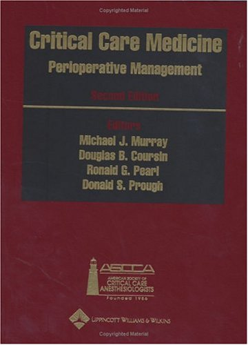 Critical Care Medicine: Perioperative Management: Published Under the Auspices of the American Society of Critical Care Anesthesiologists (Ascca) 9780781729680