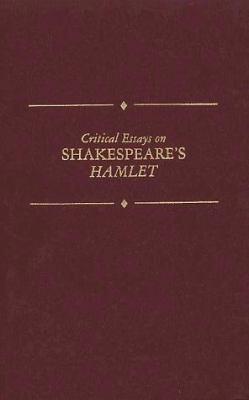 Critical Essays on Shakespeare's Hamlet: William Shakespeare's Hamlet 9780783800011