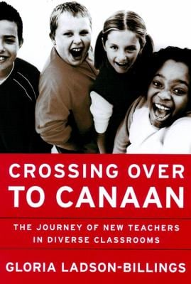 Crossing Over to Canaan: The Journey of New Teachers in Diverse Classrooms 9780787950019