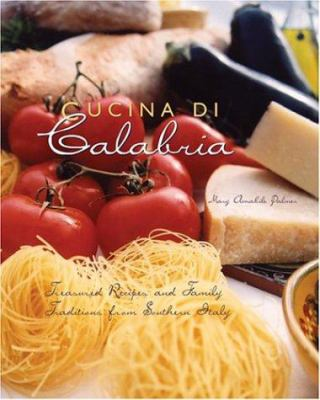 Cucina Di Calabria: Treasured Recipes and Family Traditions from Southern Italy 9780781810500