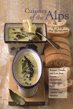 Cuisines of the Alps: Recipes, Drinks, and Lore from France, Switzerland, Liechtenstein, Italy, Germany, Austria, and Slovenia 9780781810586