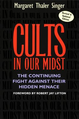 Cults in Our Midst: The Continuing Fight Against Their Hidden Menace 9780787967413